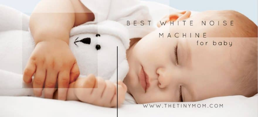 The Top 10 Best White Noise Machine for Babies – A Review & Guide for 2019
