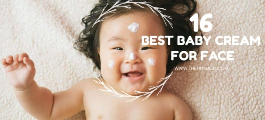 Top 16 Best Baby Cream for Face : 2020 To Choose From