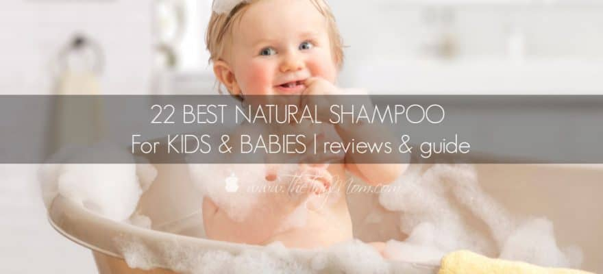 The 22 Best Natural Shampoo for Kids & Babies – Buying Guide 2019