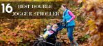 The 16 Best Double Jogger Stroller for Newborns & Toddlers