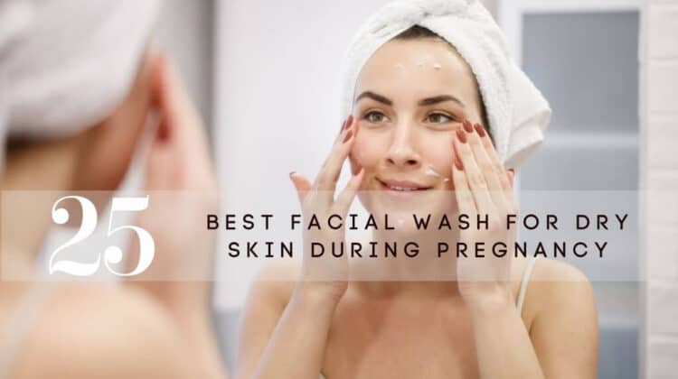 Best Facial Wash for Dry Skin During Pregnancy